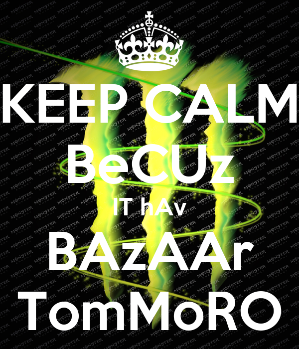 KEEP CALM BeCUz IT hAv BAzAAr TomMoRO