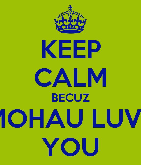 KEEP CALM BECUZ MOHAU LUVS YOU