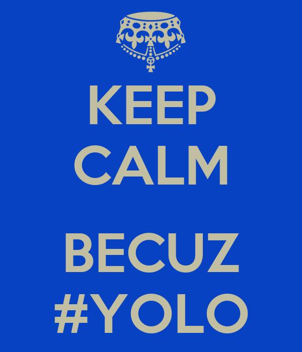 KEEP CALM  BECUZ #YOLO