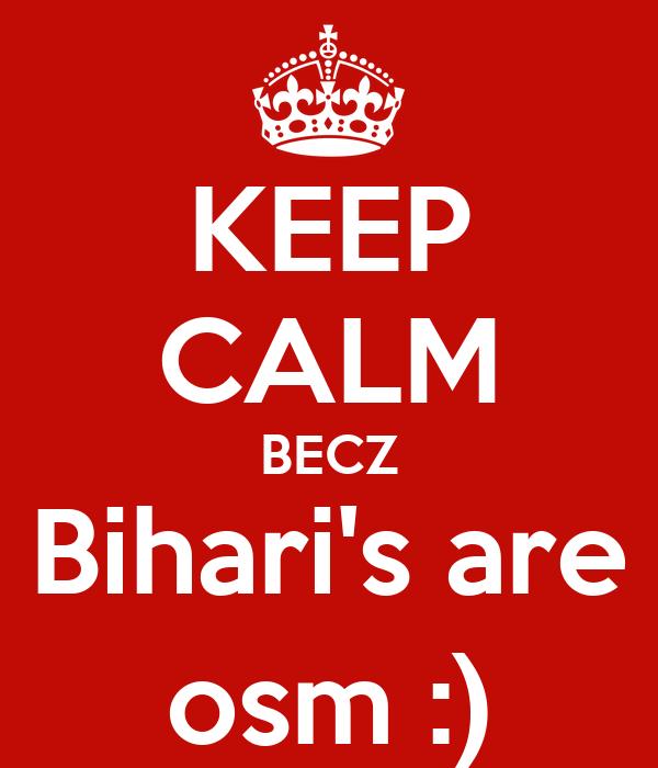 KEEP CALM BECZ Bihari's are osm :)