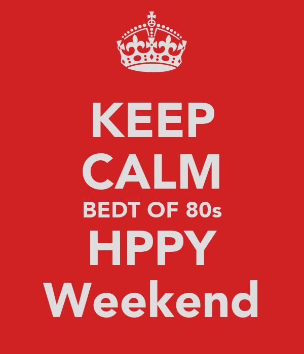 KEEP CALM BEDT OF 80s HPPY Weekend