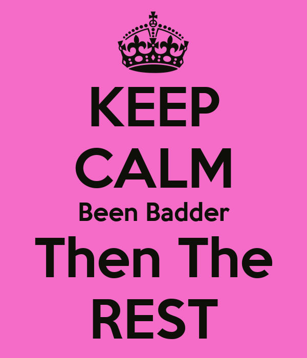 KEEP CALM Been Badder Then The REST