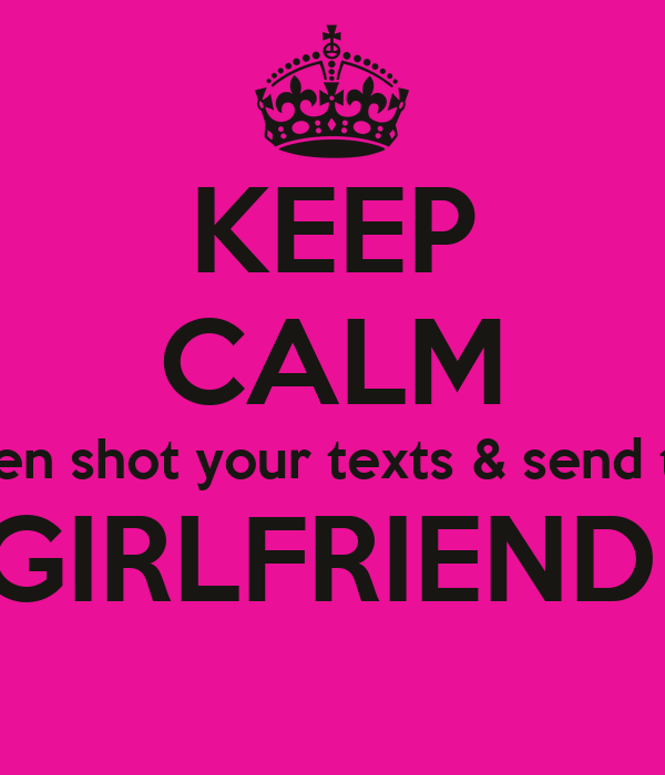 Keep Calm Before I Screen Shot Your Texts Send Them To Your