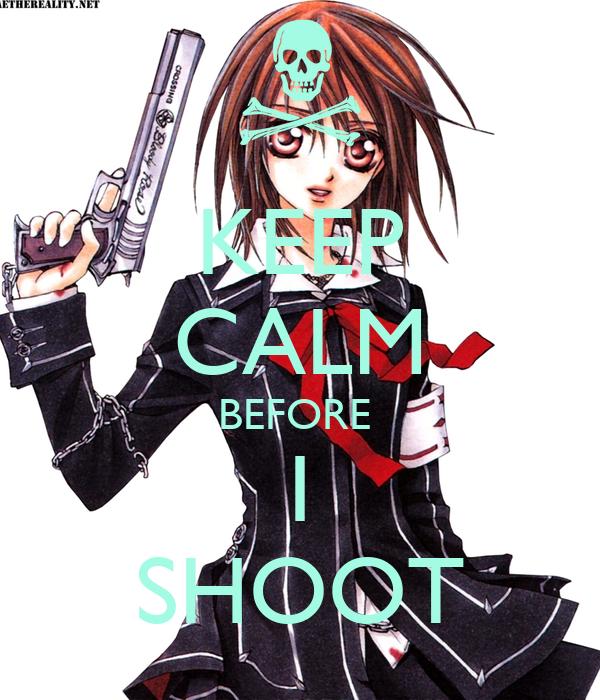 KEEP CALM BEFORE  I SHOOT