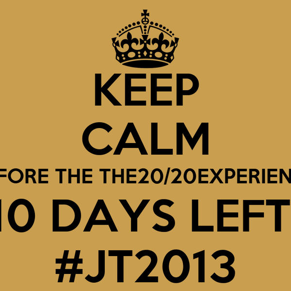 KEEP CALM BEFORE THE THE20/20EXPERIENCE 10 DAYS LEFT  #JT2013