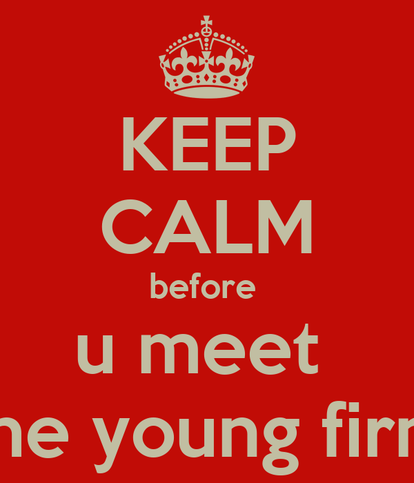 KEEP CALM before  u meet  the young firm