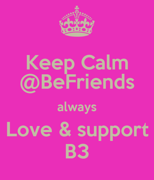 Keep Calm @BeFriends always Love & support B3