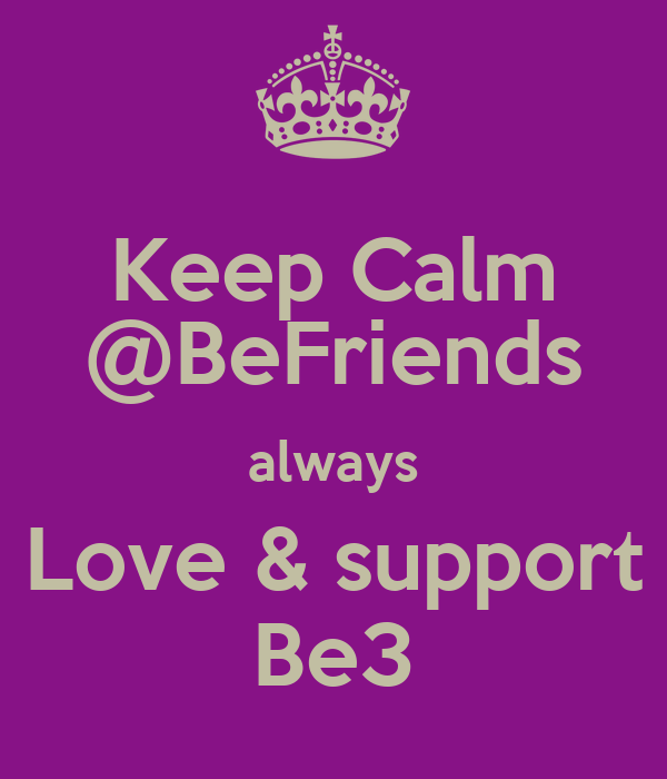 Keep Calm @BeFriends always Love & support Be3