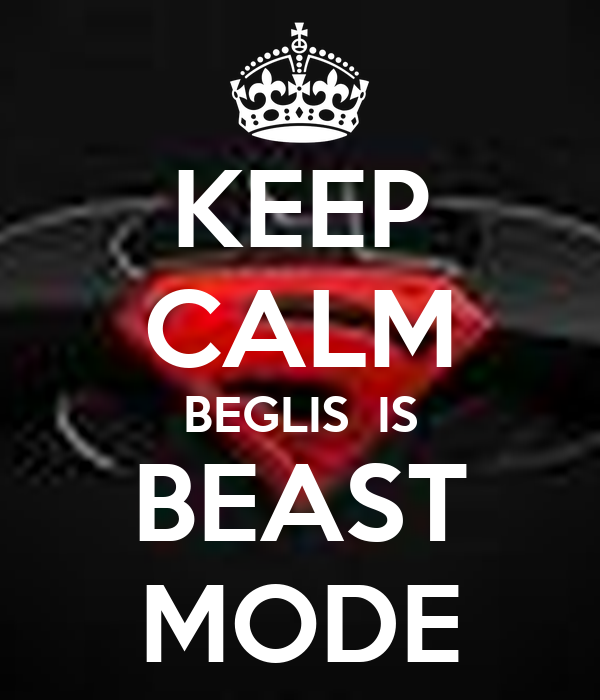 KEEP CALM BEGLIS  IS BEAST MODE