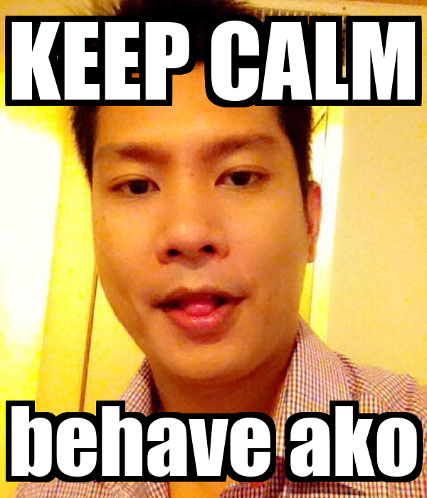 KEEP CALM behave ako