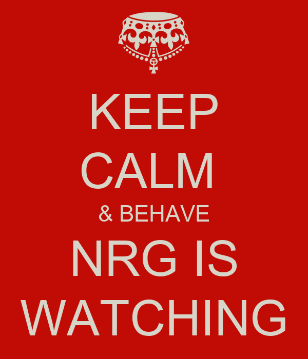 KEEP CALM  & BEHAVE NRG IS WATCHING