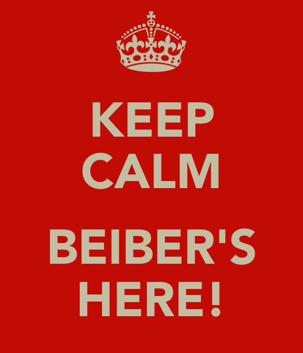 KEEP CALM  BEIBER'S HERE!