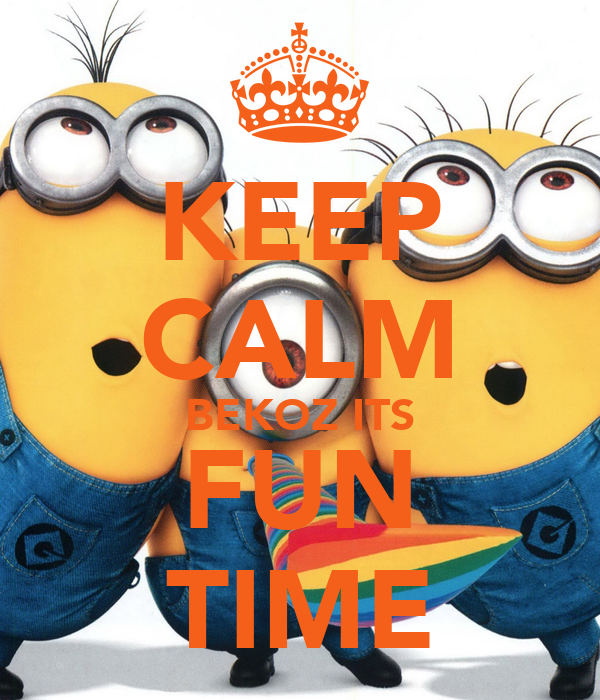 KEEP CALM BEKOZ ITS FUN TIME