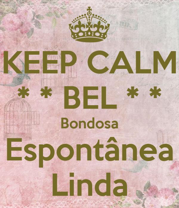KEEP CALM * * BEL * * Bondosa Espontânea Linda