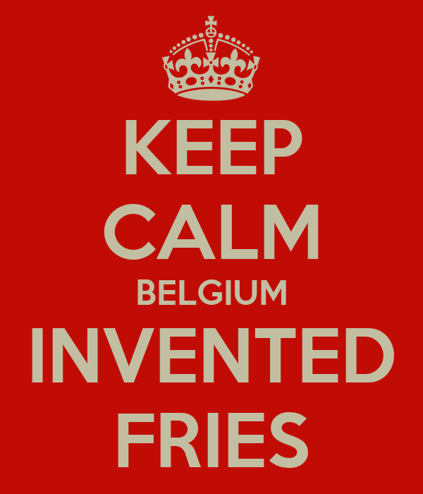 KEEP CALM BELGIUM INVENTED FRIES