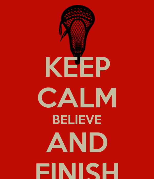 KEEP CALM BELIEVE AND FINISH
