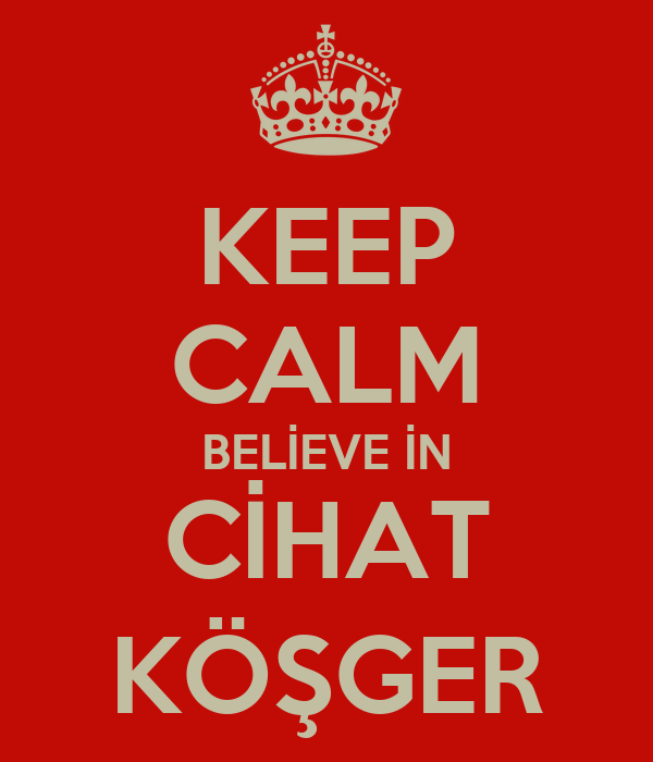 KEEP CALM BELİEVE İN CİHAT KÖŞGER