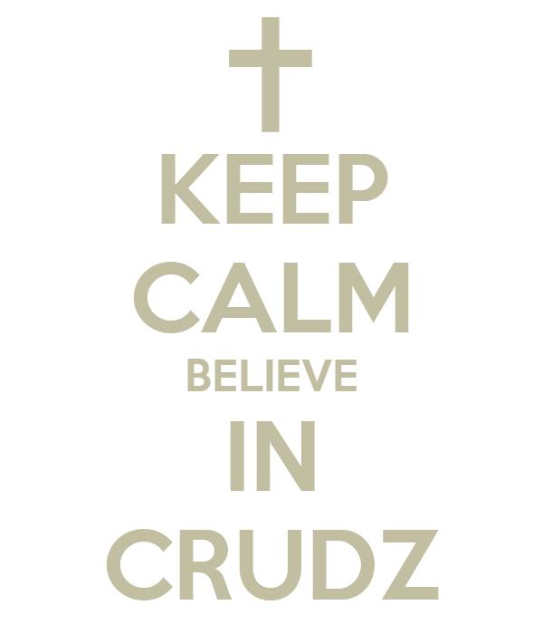 KEEP CALM BELIEVE IN CRUDZ