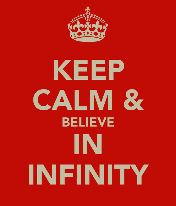 KEEP CALM & BELIEVE IN INFINITY