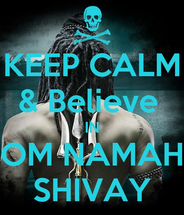 KEEP CALM & Believe  IN OM NAMAH SHIVAY
