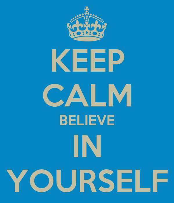 KEEP CALM BELIEVE IN YOURSELF