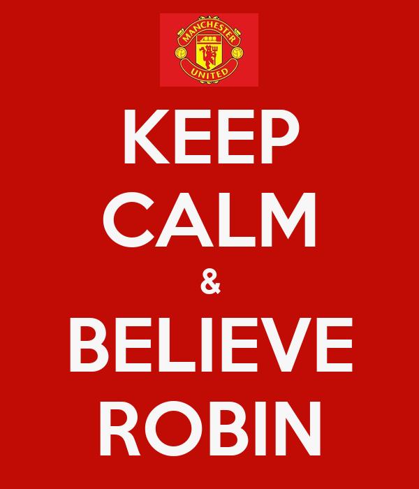 KEEP CALM & BELIEVE ROBIN