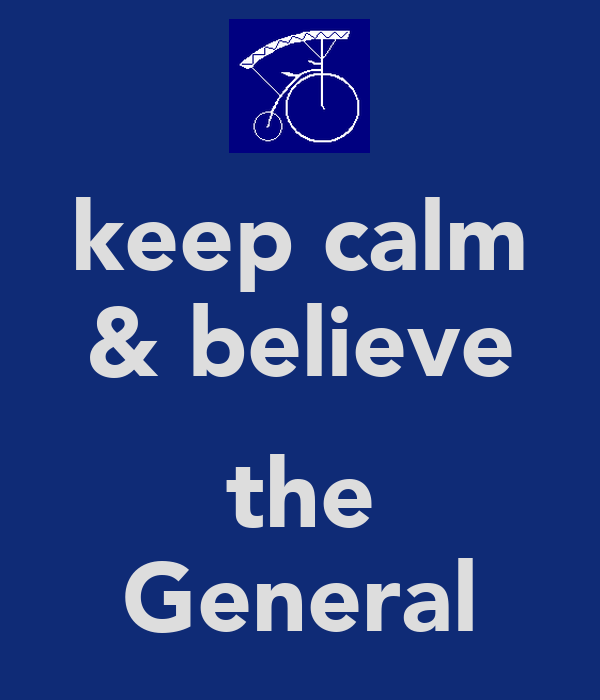 keep calm & believe  the General
