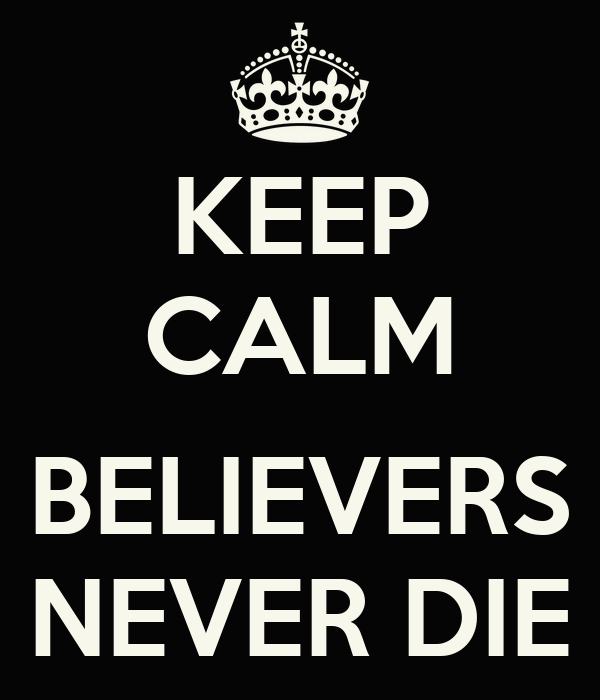 KEEP CALM  BELIEVERS NEVER DIE