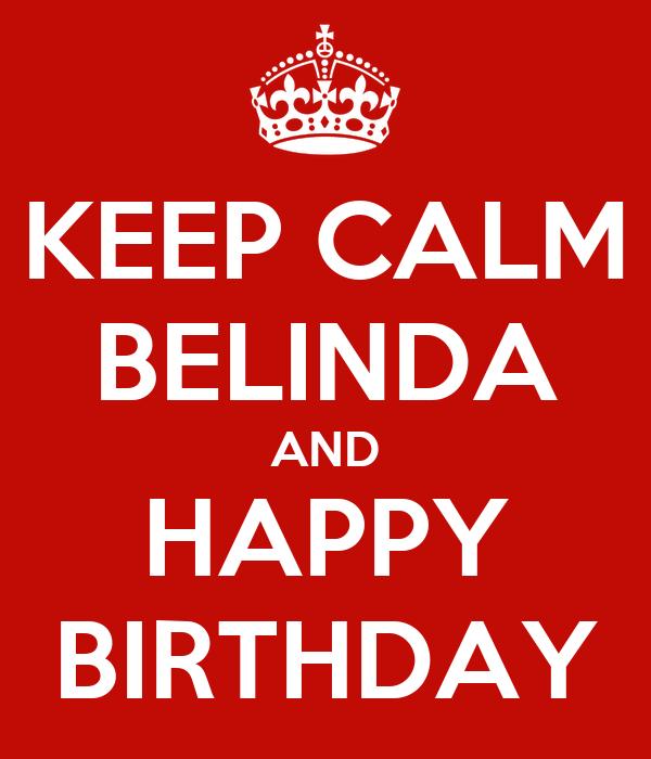 KEEP CALM BELINDA AND HAPPY BIRTHDAY