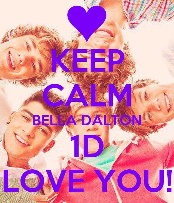 KEEP CALM BELLA DALTON 1D LOVE YOU!