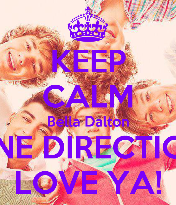 KEEP CALM Bella Dalton ONE DIRECTION LOVE YA!