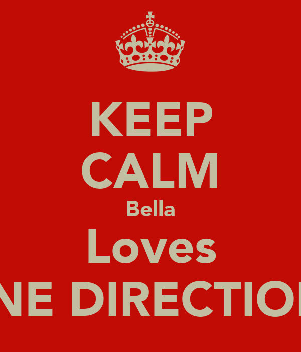 KEEP CALM Bella Loves ONE DIRECTION!