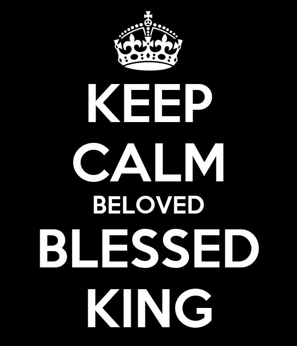 KEEP CALM BELOVED BLESSED KING