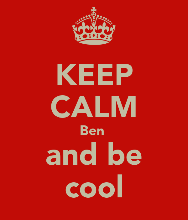KEEP CALM Ben  and be cool