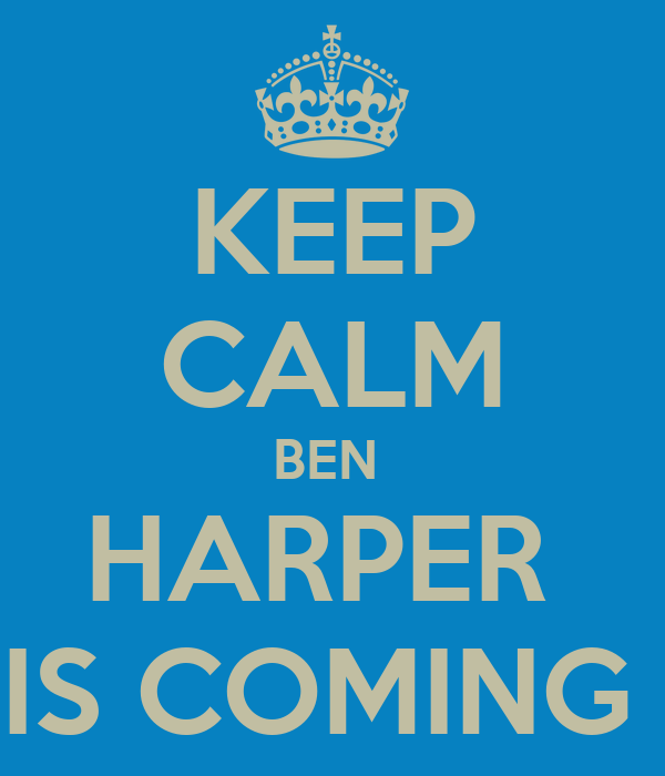 KEEP CALM BEN  HARPER  IS COMING
