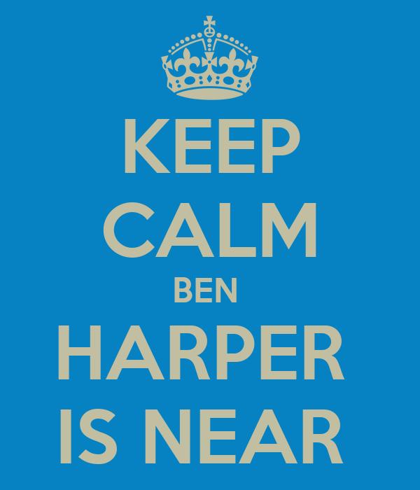 KEEP CALM BEN  HARPER  IS NEAR