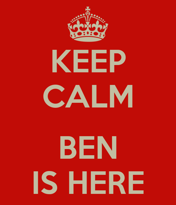 KEEP CALM  BEN IS HERE