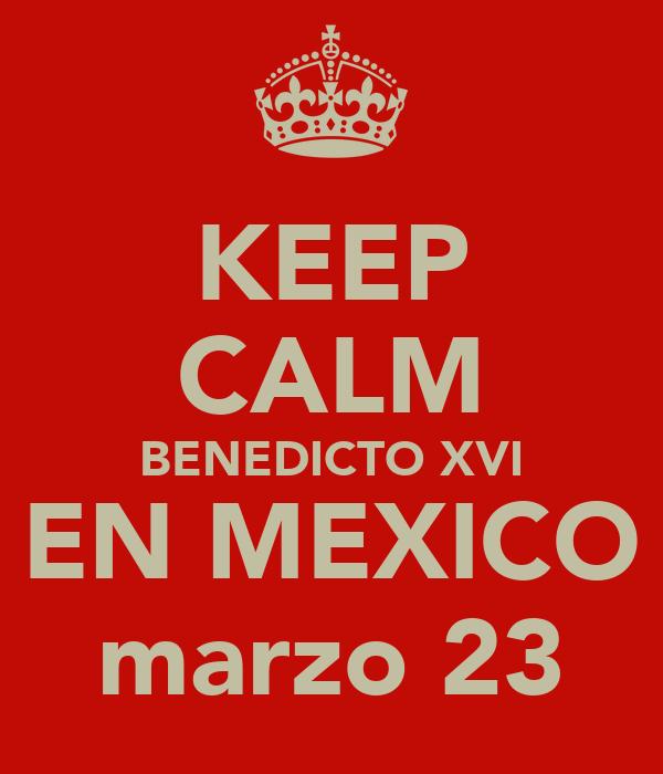KEEP CALM BENEDICTO XVI EN MEXICO marzo 23