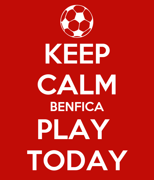 KEEP CALM BENFICA PLAY  TODAY