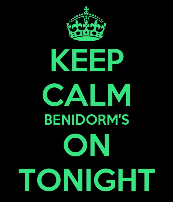KEEP CALM BENIDORM'S ON TONIGHT