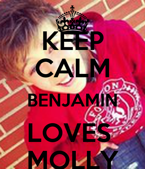 KEEP CALM BENJAMIN LOVES  MOLLY
