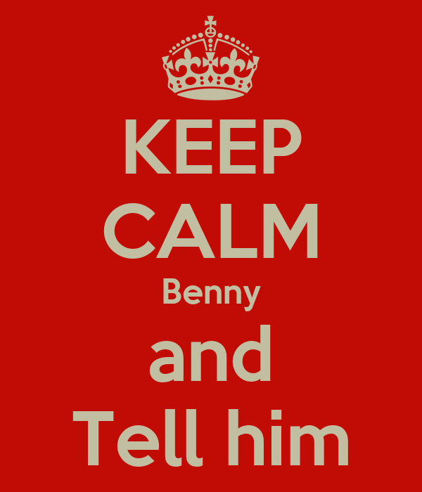 KEEP CALM Benny and Tell him
