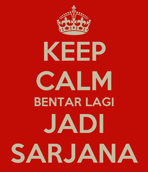 KEEP CALM BENTAR LAGI JADI SARJANA