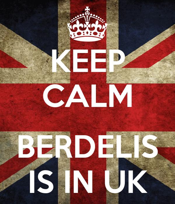 KEEP CALM  BERDELIS IS IN UK