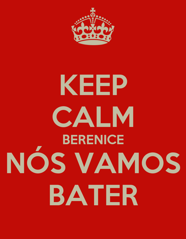 KEEP CALM BERENICE NÓS VAMOS BATER