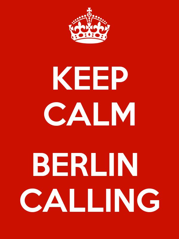 KEEP CALM  BERLIN  CALLING