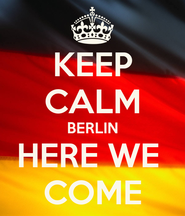 KEEP CALM BERLIN HERE WE  COME