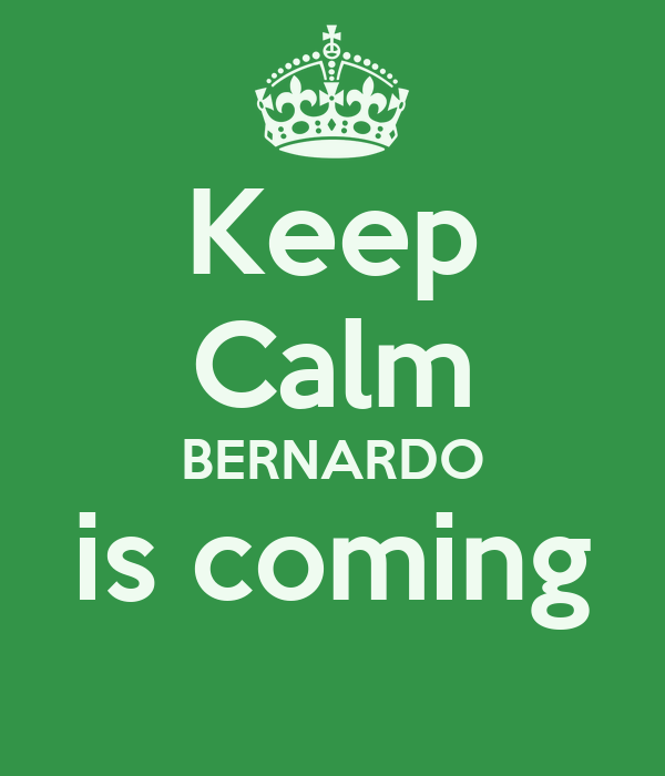 Keep Calm BERNARDO is coming