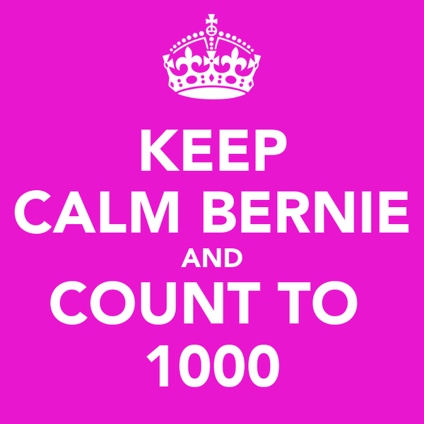 KEEP CALM BERNIE AND COUNT TO  1000