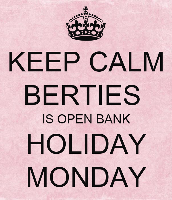 KEEP CALM BERTIES  IS OPEN BANK HOLIDAY MONDAY